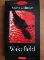 Anticariat: Andrei Codrescu - Wakefield