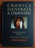 Anticariat: Cronica ilustrata a omenirii, volumul 1. Inceputurile omului si culturile timpurii