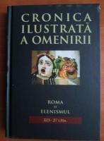 Anticariat: Cronica ilustrata a omenirii, volumul 3. Roma si elenismul