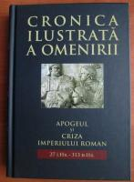 Anticariat: Cronica ilustrata a omenirii, volumul 4. Apogeul si criza Imperiului Roman