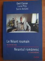 Emil Cioran - Le neant roumain. Neantul romanesc (editie bilingva)