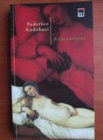 Anticariat: Federico Andahazi - Anatomistul