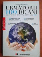Anticariat: George Friedman - Urmatorii 100 de ani. Previziuni pentru secolul XXI
