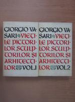 Giorgio Vasari - Vietile pictorilor, sculptorilor si arhitectilor (2 volume, coperti cartonate)