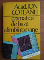 Anticariat: Ion Coteanu - Gramatica de baza a limbii romane