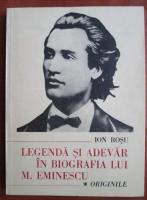 Anticariat: Ion Rosu - Legenda si adevar in biografia lui M. Eminescu (volumul 1: Originile)