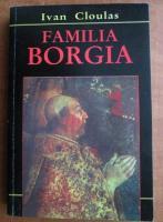 Ivan Cloulas - Familia Borgia