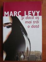 Marc Levy - Si daca as mai trai o data