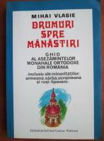 Anticariat: Mihai Vlasie - Drumuri spre manastiri. Ghid al asezamintelor monahale ortodoxe din Romania