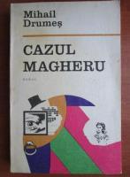 Anticariat: Mihail Drumes - Cazul Magheru