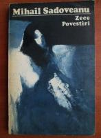 Anticariat: Mihail Sadoveanu - Zece povestiri