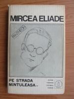 Mircea Eliade - Proza fantastica, volumul 3: Pe strada Mantuleasa