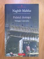 Anticariat: Naghib Mahfuz - Palatul dorintei. Trilogia Cairoului