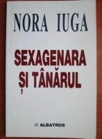 Nora Iuga - Sexagenara si tanarul