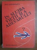 Anticariat: Paul Stefanescu - In slujba vietii si a adevarului (volumul 3)