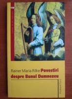 Anticariat: Rainer Maria Rilke - Povestiri despre bunul Dumnezeu