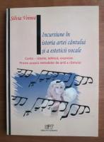 Anticariat: Silvia Voinea - Incursiune in istoria artei cantului si a esteticii vocale