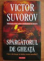 Victor Suvorov - Spargatorul de gheata. Cine a declansat al doilea razboi mondial?