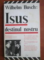 Wilhelm Busch - Isus destinul nostru