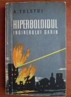 Anticariat: Alexei Tolstoi - Hiperboloidul inginerului Garin