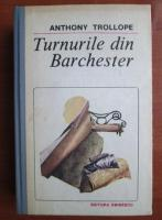 Anticariat: Anthony Trollope - Turnurile din Barchester