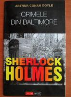 Arthur Conan Doyle - Sherlock Homes. Crimele din Baltimore