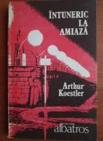 Anticariat: Arthur Koestler - Intuneric la amiaza
