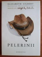 Elizabeth Gilbert - Pelerinii