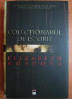 Elizabeth Kostova - Colectionarul de istorie