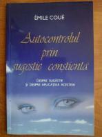 Anticariat: Emile Coue - Autocontrolul prin sugestie constienta