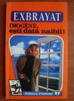 Anticariat: Exbrayat - Imogene, esti data naibii!