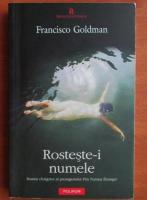 Anticariat: Francisco Goldman - Rosteste-i numele