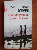 Haruki Murakami - La sud de granita, la vest de soare (Top 10+)