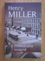 Henry Miller - Primavara neagra