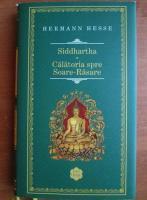 Hermann Hesse - Siddhartha. Calatoria spre Soare-Rasare