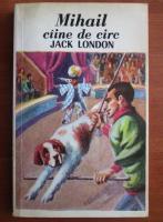 Anticariat: Jack London - Mihail, caine de circ