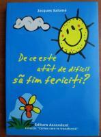 Jacques Salome - De ce este atat de dificil sa fim fericiti?