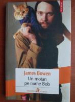 Anticariat: James Bowen - Un motan pe nume Bob
