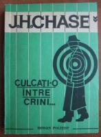 James Hadley Chase - Culcati-o intre crini