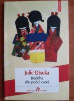 Anticariat: Julie Otsuka - Buddha din podul casei