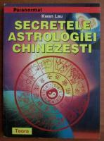 Anticariat: Kwan Lau - Secretele astrologiei chinezesti