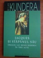 Milan Kundera - Jacques si stapanul sau. Omagiu lui Denis Diderot in trei acte