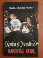 Anticariat: Odile si Philippe Verdier - Monica si Presedintele. Raportul fatal