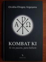 Anticariat: Ovidiu Dragos Argesanu - Kombat Ki. Si vis pacem, para bellum