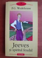 Anticariat: P. G. Wodehouse - Jeeves si spiritul feudal