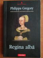 Philippa Gregory - Regina alba