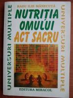 Anticariat: Radu Ilie Manecuta - Nutritia omului. Act sacru