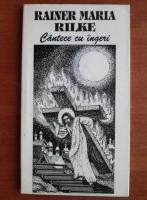 Rainer Maria Rilke - Cantece cu ingeri
