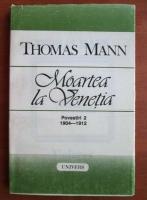 Thomas Mann - Moartea la Venetia (povestiri 2, 1904-1912)