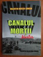 Valentin Hossu Longin - Canalul mortii. Martor